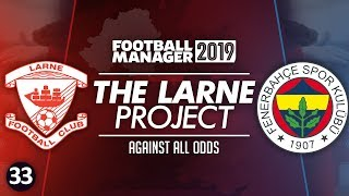 THE LARNE PROJECT: S3 E33 - Against All Odds | Football Manager 2019 Let's Play #FM19