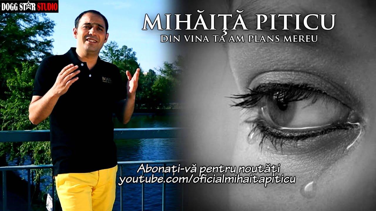 Mihaita Piticu - Din vina ta am plans mereu