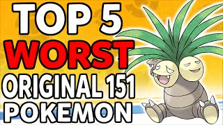 Top 5 WORST Original 151 Pokemon