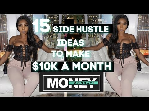 MONEY MONDAYS   15 SIDE HUSTLES IDEAS TO MAKE UP TO $10K A MONTH in 2020