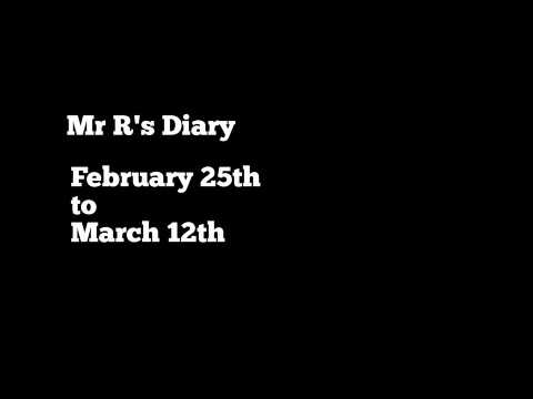 Mr. R's Diary Feb 25th to March 12th