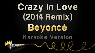 Beyonce - Crazy In Love (2014 Remix) (Karaoke Version) (From