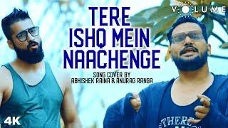 Tere Ishq Mein Naachenge Song Cover By Abhishek Raina & Anurag Ranga | Raja Hindustani