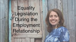 Equality legislation during the employment relationship