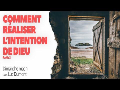 COMMENT RÉALISER L'INTENTION DE DIEU (Partie 2) - Dimanche matin avec Luc Dumont