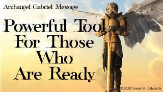 Powerful Tool For Those Who Are Ready Message from Archangel Gabriel