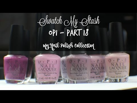 Swatch My Stash - OPI Part 18 | My Nail Polish Collection