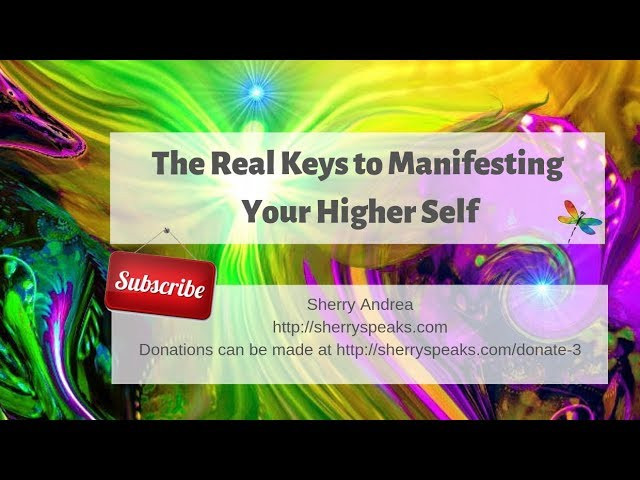 Real Keys to Manifesting Your Higher Self
