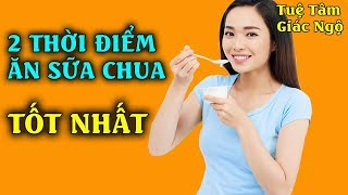 Ăn Sữa Chua Vào Đúng 2 Thời Điểm Này Có Tác Dụng Tốt Nhất Đến Sức Khỏe, Hãy Ghi Nhớ Để Áp Dụng