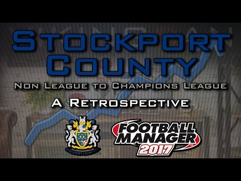 FM17 - Stockport County - Non league to champions league, a retrospective Football - Manager 2017