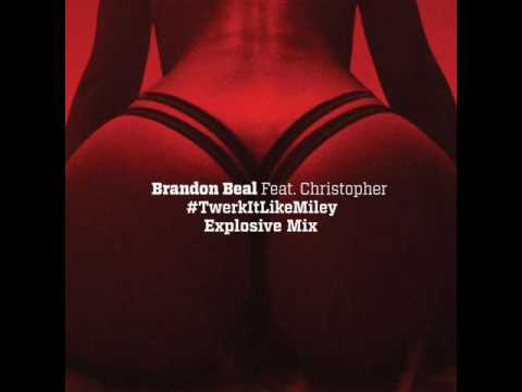 Brandon Beal feat. Christopher - Twerk It Like Miley (Explosive Mix)