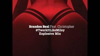 Brandon Beal feat. Christopher - Twerk It Like Miley (Explosive Mix)