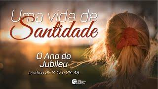 #10 - Uma Vida de Santidade   O Ano do Jubileu    28/07/21