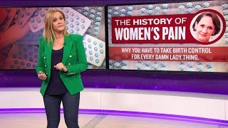 The History Of Women's Pain | March 21, 2018 Act 2, Part 2 | Full Frontal on TBS