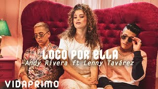 Cover images Andy Rivera X Lenny Tavárez - Loco Por Ella [Official Video]