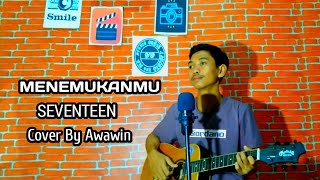 Download MENEMUKANMU SEVENTEN(COVER BY AWAWIN)