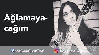 Elif Türkyılmaz - Ağlamayacağım