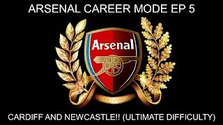 FIFA ARSENAL CAREER MODE EP 5 - CARDIFF AND NEWCASTLE!! (ULTIMATE DIFFICULTY)