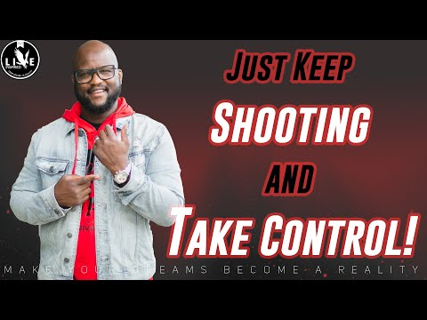 JUST KEEP SHOOTING AND TAKE CONTROL