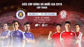 Trực tiếp   Hà Nội FC - CLB TP. HCM   Siêu Cúp Quốc gia - Cúp Thaco 2019   VPF Media