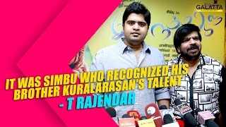It was Simbu who recognized his brother Kuralarasans talent - T R