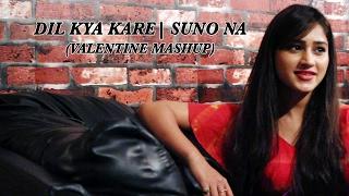 DIL KYA KARE | SUNO NA ( VALENTINE MASHUP) | PRATIBHA SINGH BHAGEL | KAABIL | JHANKAAR BEATS