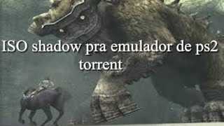 Shadow of the Colossus iso pra emulador de ps2 torrent 2017
