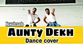 Aunty Dekh - Dance Video | Nawabzaade | Neeraj Shravan Choreography