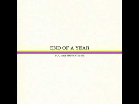 End Of A Year - You Are Beneath Me (2010)
