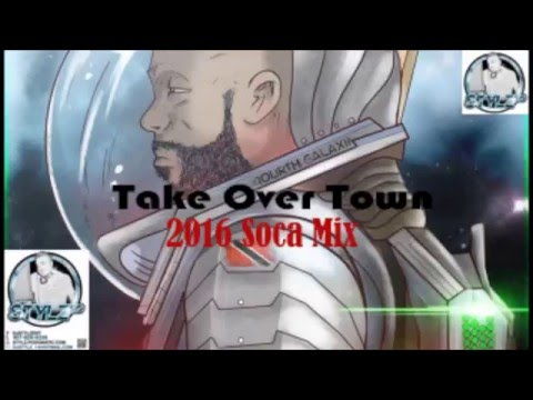 2016 Soca Mix - Stylz MD - Take Over Town...
