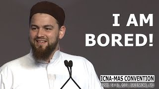 I am Bored! by Ustadh Abdelrahman Murphy (ICNA-MAS Convention)