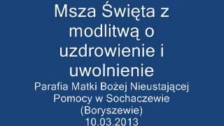 Msza Święta z modlitwą o uzdrowienie i uwolnienie (Sochaczew/Boryszew 10.03.2013)
