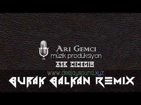 Arı Gemci & Gökçe Kırgız - Aşk Çiçeğim ( Burak Balkan Remix ) 2015 Jingle