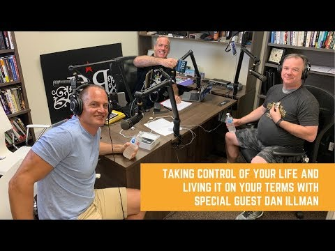 Taking Control of Your Life and Living it on Your Terms with Special Guest Dan Illman
