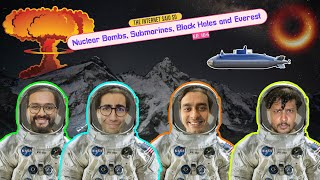 The Internet Said So   EP 104   Nuclear Bombs, Submarines, Black Holes and Everest