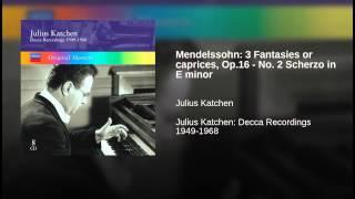 Mendelssohn: 3 Fantasies or caprices, Op.16 - No. 2 Scherzo in E minor