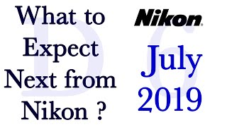 What to Expect Next from Nikon ? (July 2019)