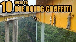 10 Ways To DIE Doing Graffiti