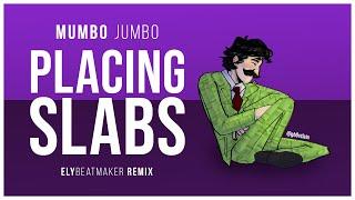 Mumbo Jumbo - Placing Slabs (elybeatmaker Remix)