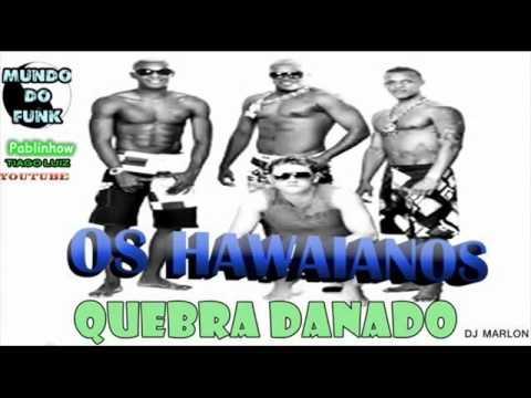 OS HAWAIANOS - QUEBRA DANADO - (LANÇAMENTO 2013 )E.Q MUNDO DO FUNK