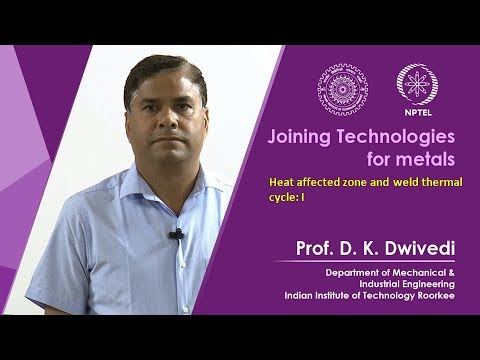 Lec 29 - Heat affected zone and weld thermal cycle: I