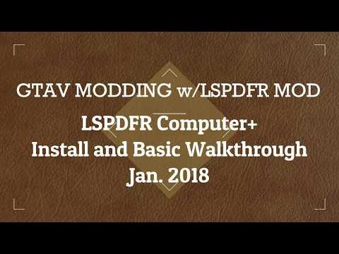 GTAV MODDING: LSPDFR COMPUTER+ INSTALL AND BASIC WALK THROUGH (Jan. 2018)
