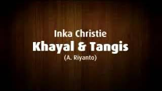 INKA CHRISTIE Khayal & Tangis (lirik)