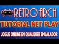 TUTORIAL RETROARCH NET PLAY - COMO JOGAR ONLINE DIVERSOS EMULADORES NO RETROARCH 2018