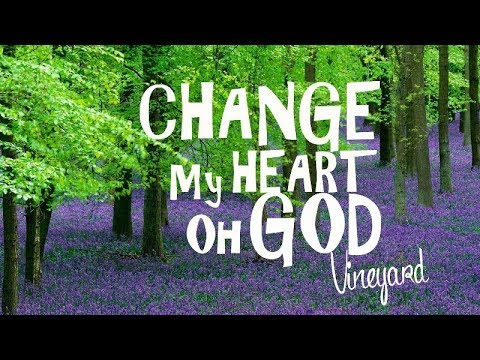 Change My Heart Oh God Vineyard With Lyrics Youtube