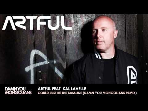 Artful Feat. Kal Lavelle - Could Just Be The Bassline (Damn You Mongolians Remix)