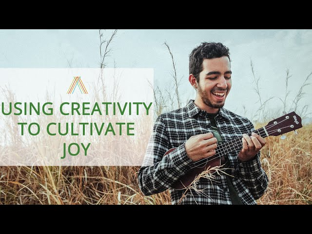 Using Creativity to Cultivate Joy