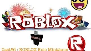 Cast#6 : ROBLOX Epic Minigame