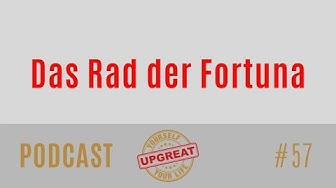 # 057 Das Rad der Fortuna - Upgrade yourself -Upgrade your life