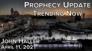 2021 04 11 John Haller Prophecy Update Trending Now